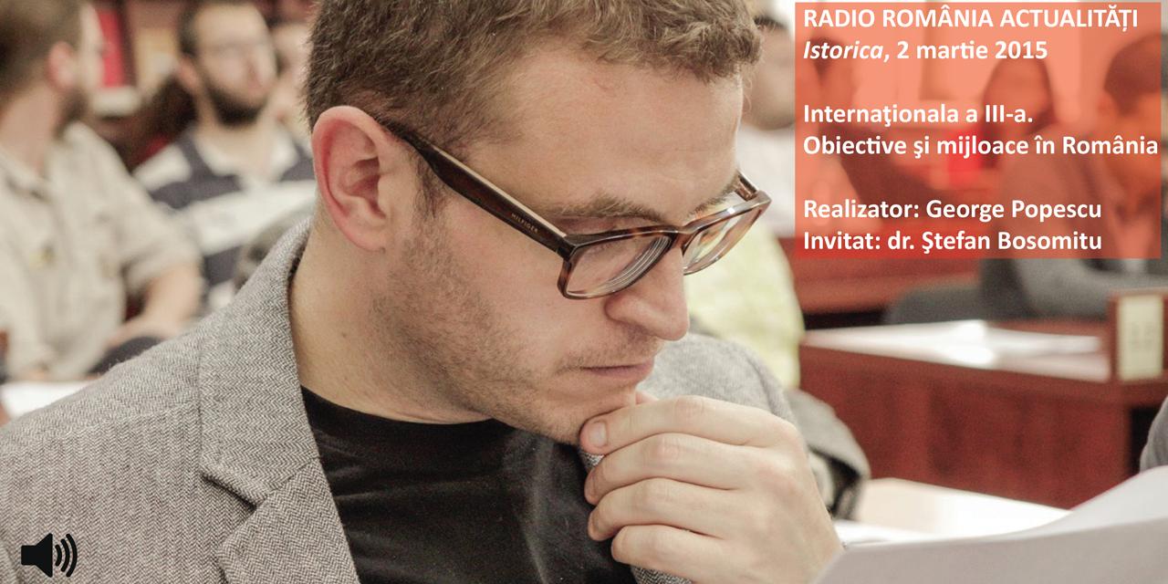 Ștefan Bosomitu, invitat al emisiunii Istorica (Radio România Actualități) din 2 martie 2015